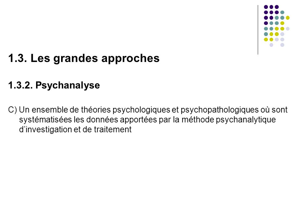 1.3. Les grandes approches 1.3.2. Psychanalyse