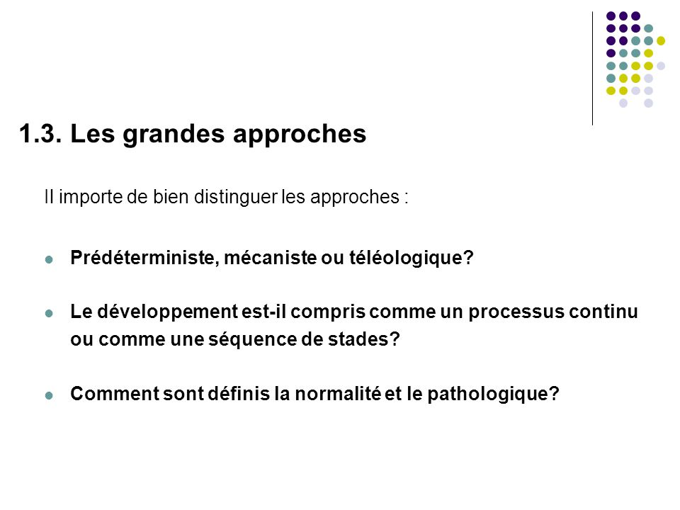 1.3. Les grandes approches Il importe de bien distinguer les approches : Prédéterministe, mécaniste ou téléologique