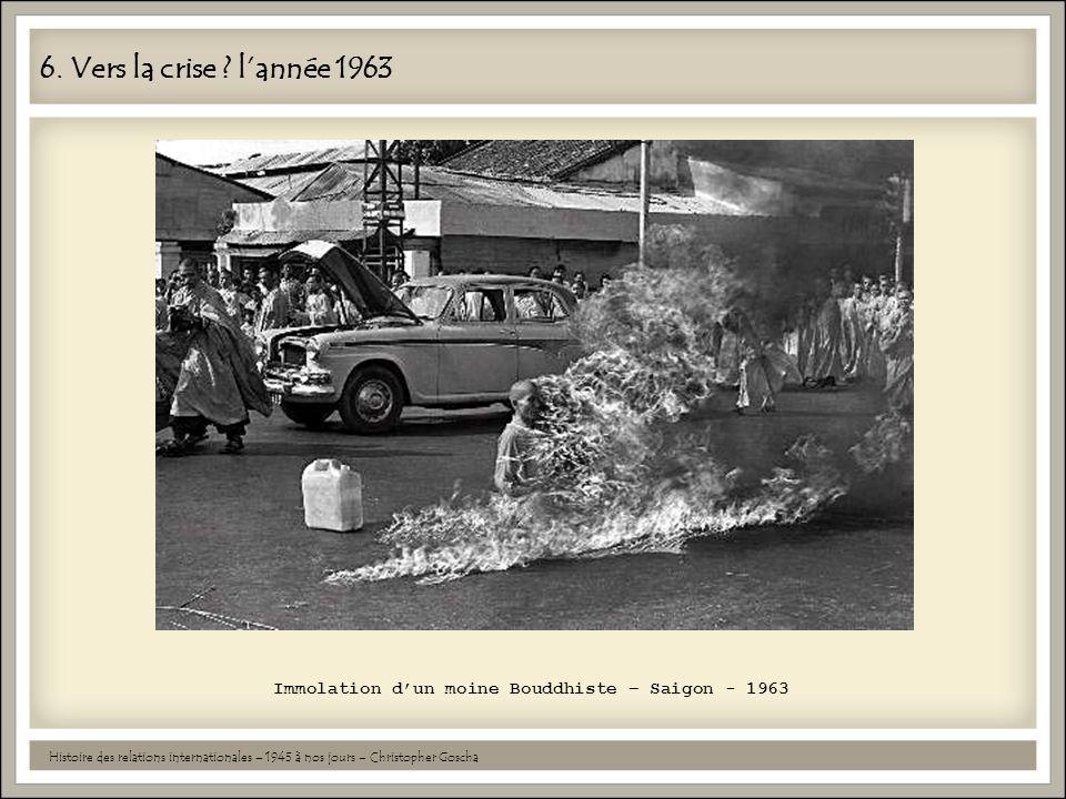 6. Vers la crise l'année 1963 Immolation d'un moine Bouddhiste – Saigon - 1963.