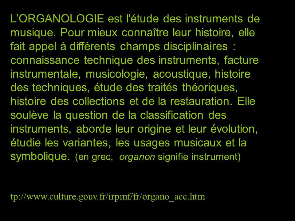 L'ORGANOLOGIE est l étude des instruments de musique
