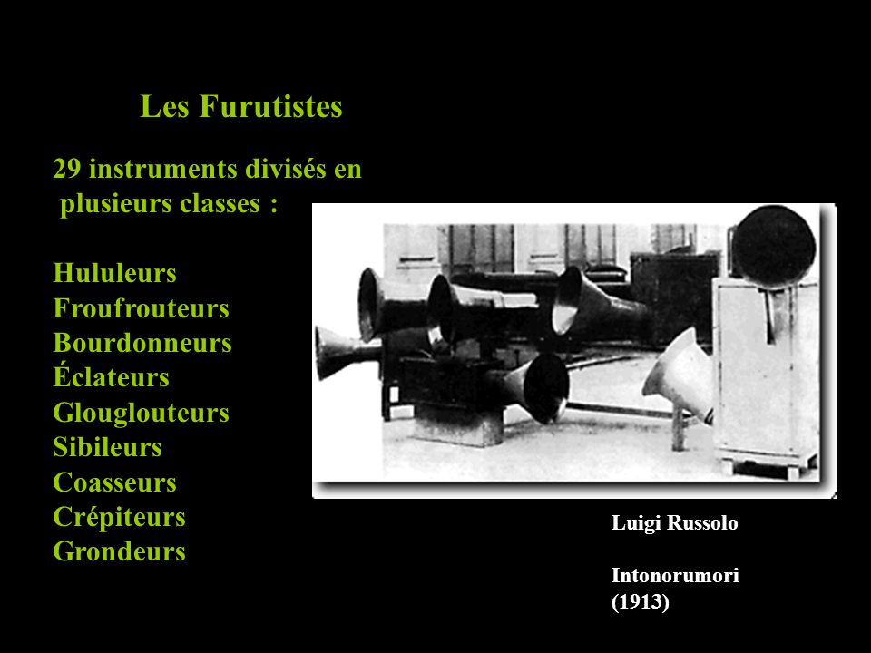 Les Furutistes 29 instruments divisés en plusieurs classes : Hululeurs