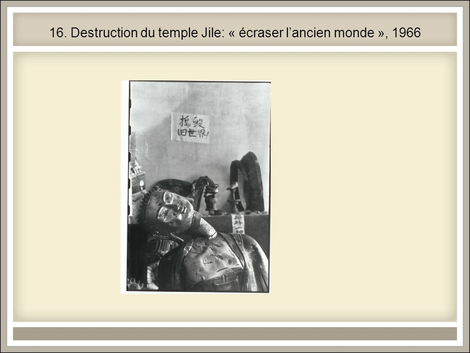16. Destruction du temple Jile: « écraser l'ancien monde », 1966