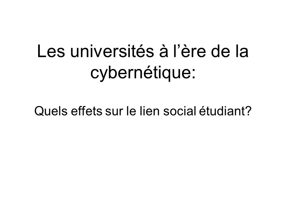 Les universités à l'ère de la cybernétique: Quels effets sur le lien social étudiant