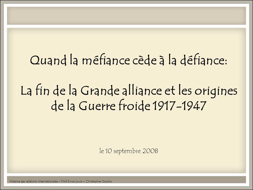 Quand la méfiance cède à la défiance: La fin de la Grande alliance et les origines de la Guerre froide 1917-1947 le 10 septembre 2008