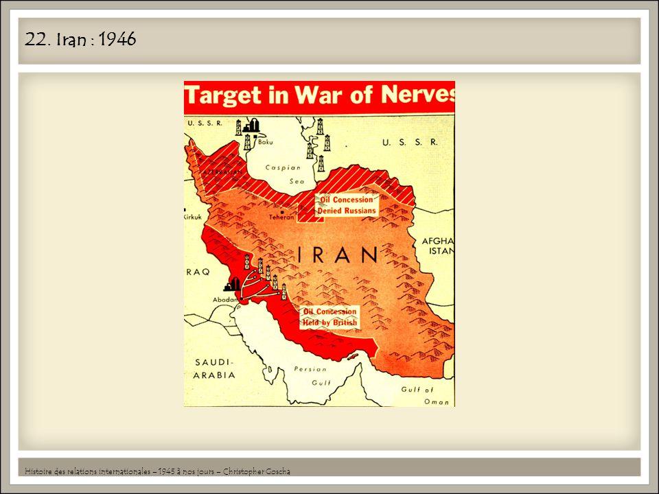 22. Iran : 1946 Histoire des relations internationales – 1945 à nos jours – Christopher Goscha