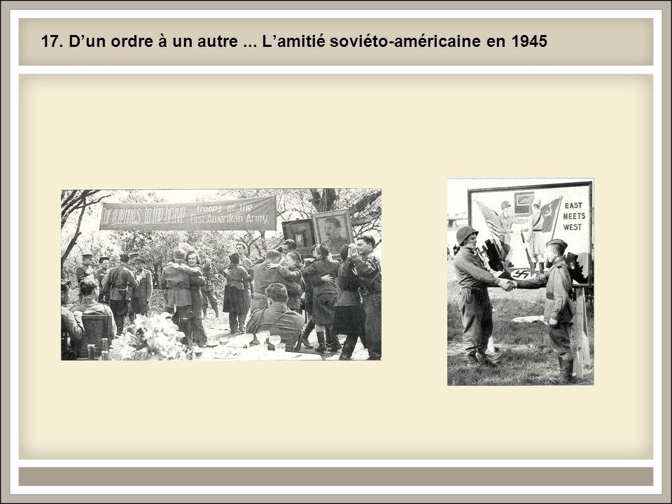 17. D'un ordre à un autre ... L'amitié soviéto-américaine en 1945