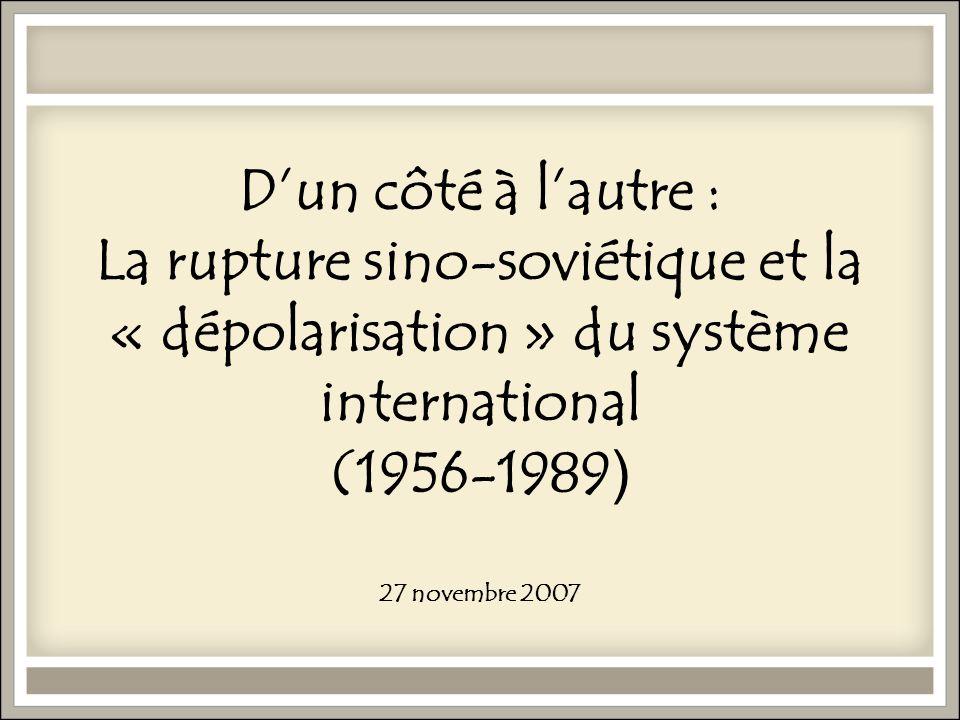 D'un côté à l'autre : La rupture sino-soviétique et la « dépolarisation » du système international (1956-1989) 27 novembre 2007