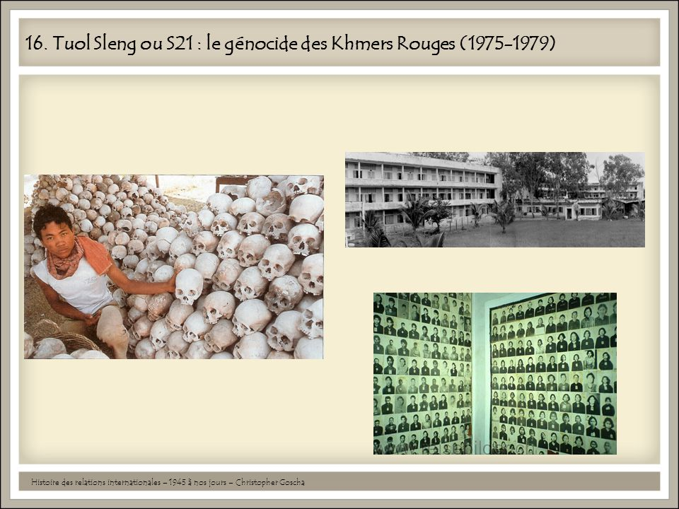 16. Tuol Sleng ou S21 : le génocide des Khmers Rouges (1975-1979)