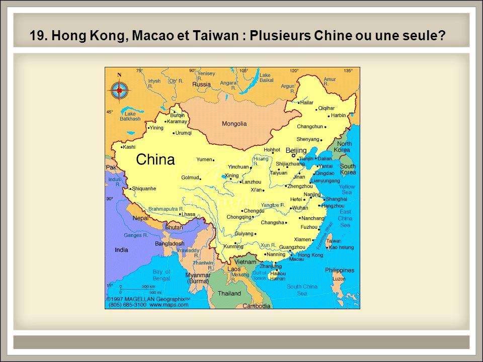 19. Hong Kong, Macao et Taiwan : Plusieurs Chine ou une seule