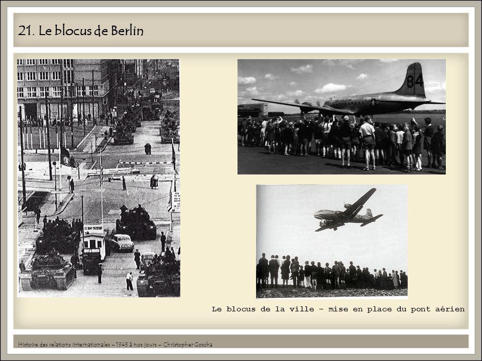 21. Le blocus de Berlin Le blocus de la ville – mise en place du pont aérien.