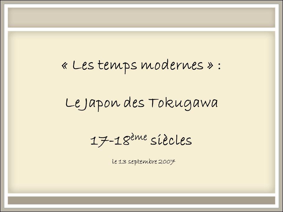 « Les temps modernes » : Le Japon des Tokugawa 17-18ème siècles le 13 septembre 2007
