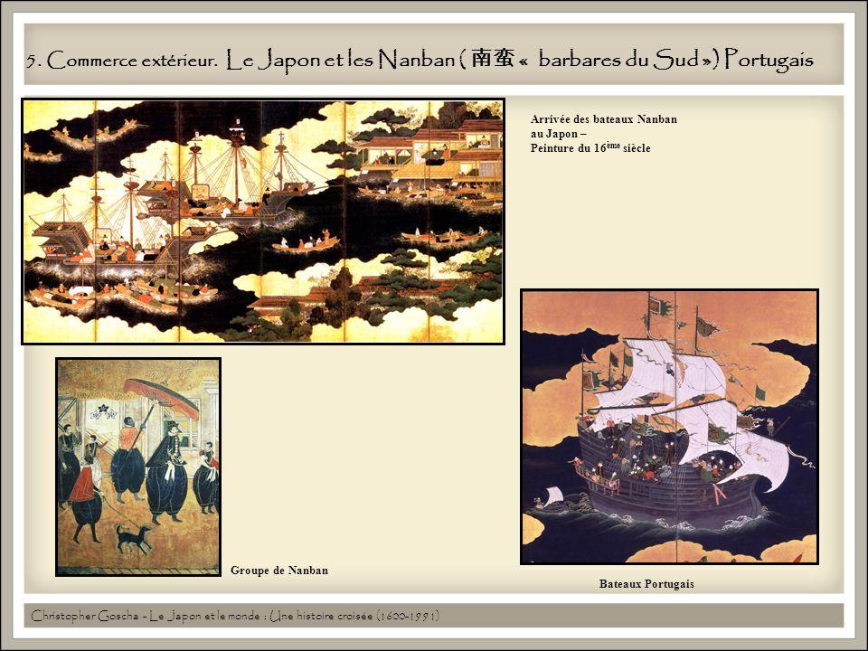 5. Commerce extérieur. Le Japon et les Nanban ( 南蛮 « barbares du Sud ») Portugais
