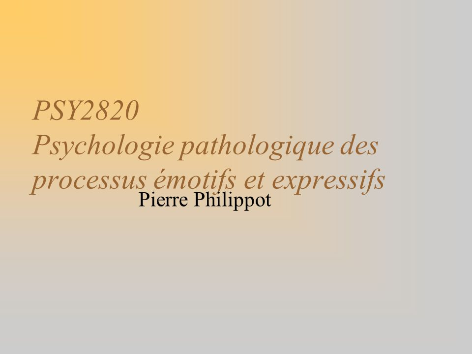 PSY2820 Psychologie pathologique des processus émotifs et expressifs