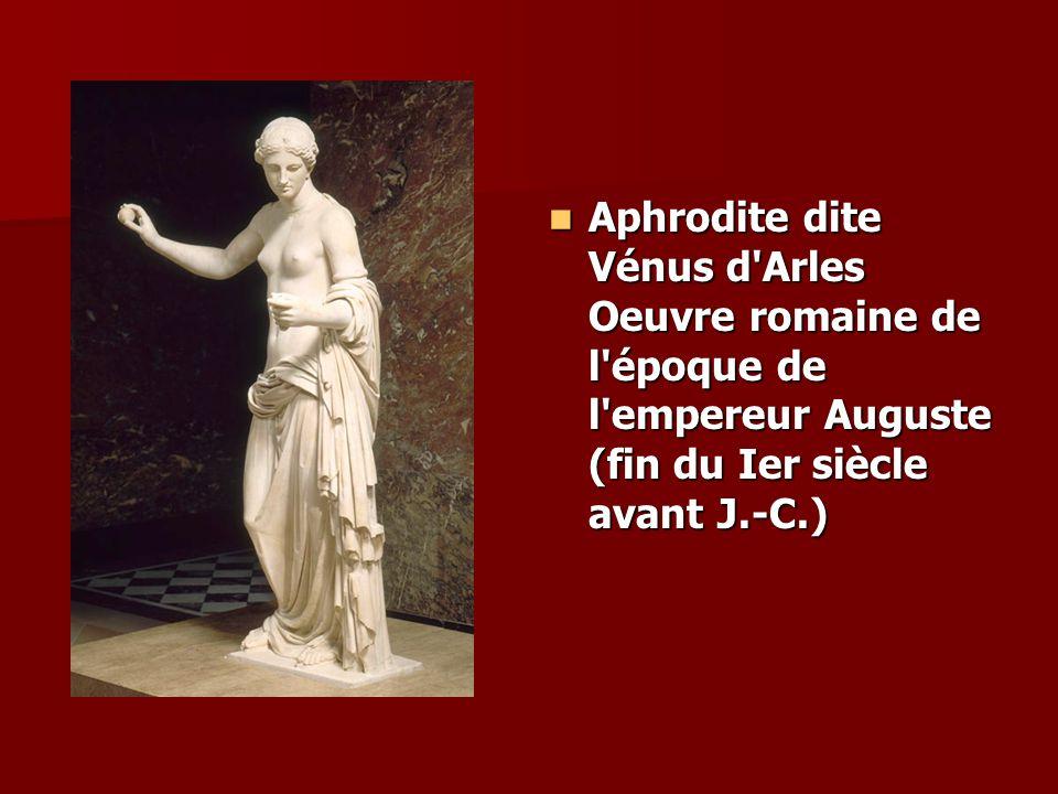 Aphrodite dite Vénus d Arles Oeuvre romaine de l époque de l empereur Auguste (fin du Ier siècle avant J.-C.)