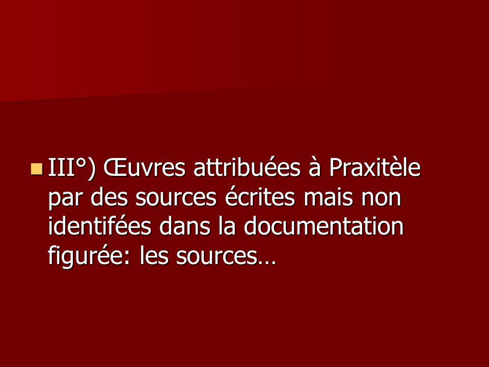 III°) Œuvres attribuées à Praxitèle par des sources écrites mais non identifées dans la documentation figurée: les sources…