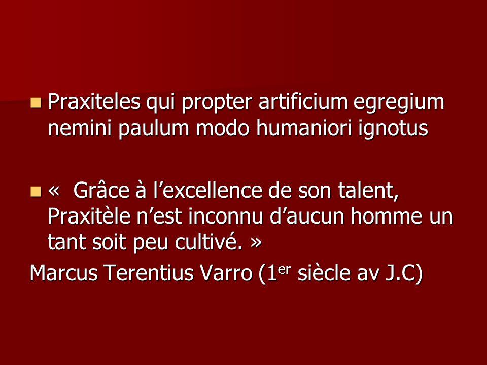 Praxiteles qui propter artificium egregium nemini paulum modo humaniori ignotus