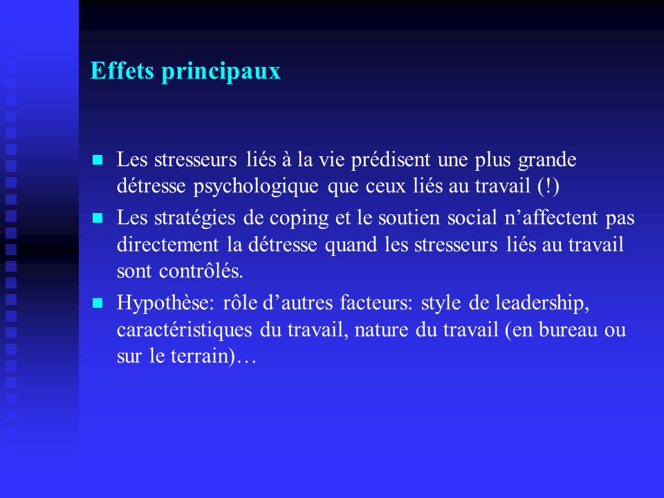 Effets principaux Les stresseurs liés à la vie prédisent une plus grande détresse psychologique que ceux liés au travail (!)