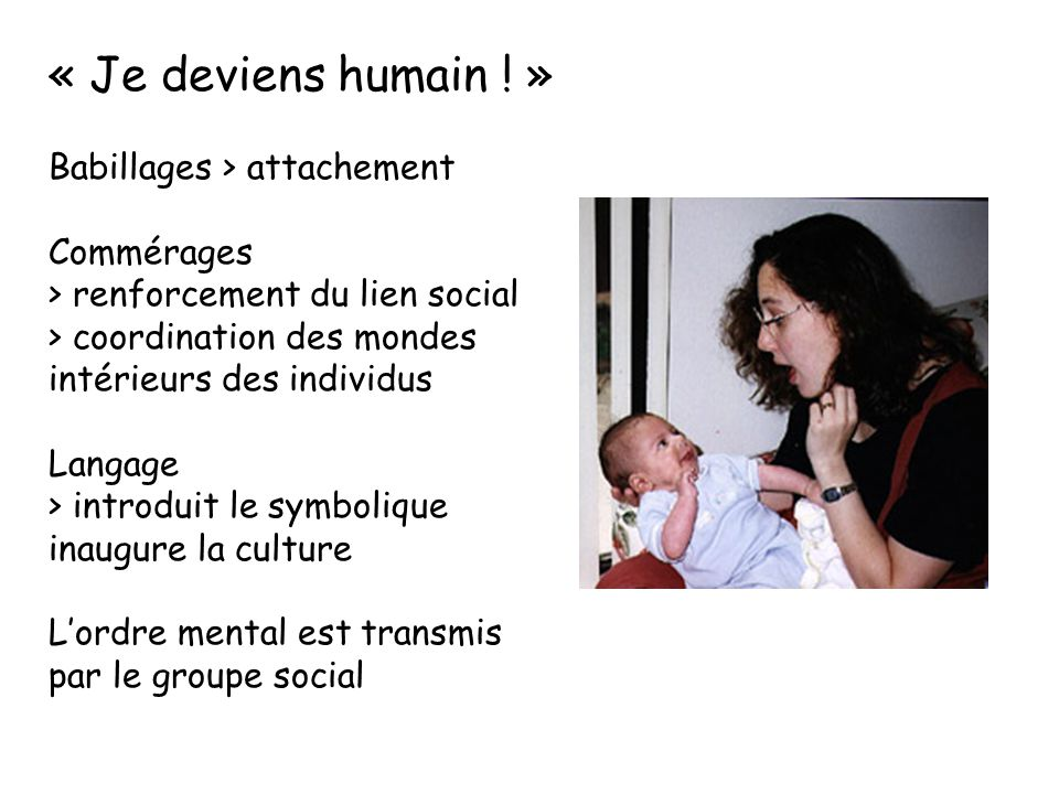 « Je deviens humain ! » Babillages > attachement Commérages