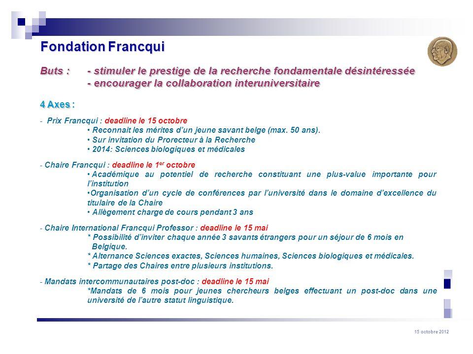Fondation Francqui Buts : - stimuler le prestige de la recherche fondamentale désintéressée. - encourager la collaboration interuniversitaire.