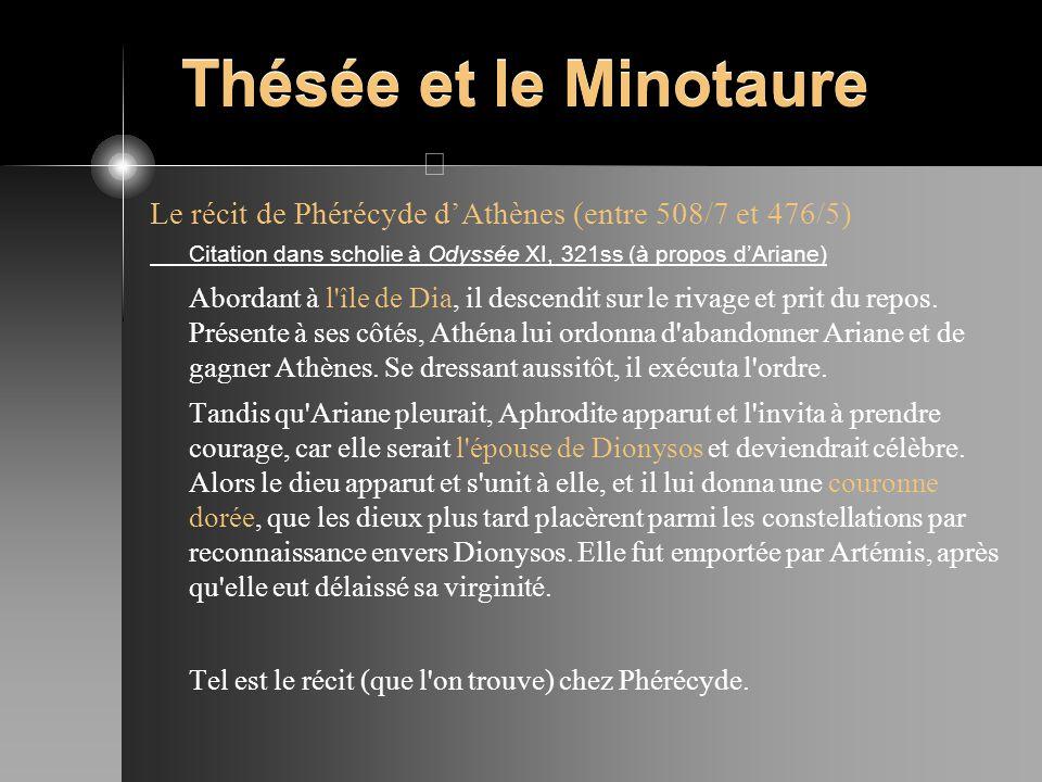Thésée et le Minotaure Le récit de Phérécyde d'Athènes (entre 508/7 et 476/5) Citation dans scholie à Odyssée XI, 321ss (à propos d'Ariane)