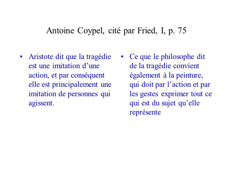Antoine Coypel, cité par Fried, I, p. 75