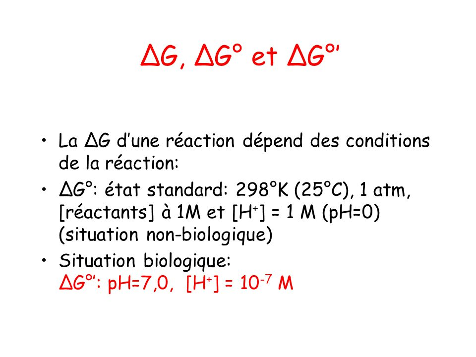 ∆G, ∆G° et ∆G°' La ∆G d'une réaction dépend des conditions de la réaction: