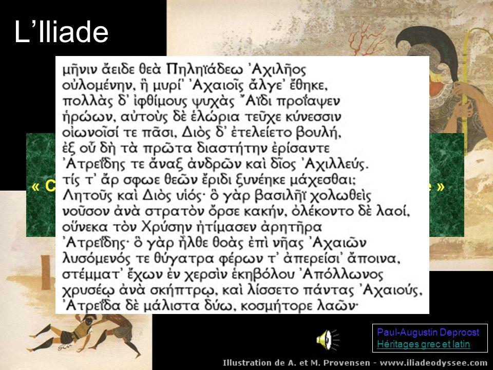 L'Iliade « Chante, ô déesse, la colère d Achille, fils de Pélée »