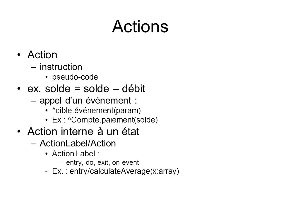 Actions Action ex. solde = solde – débit Action interne à un état