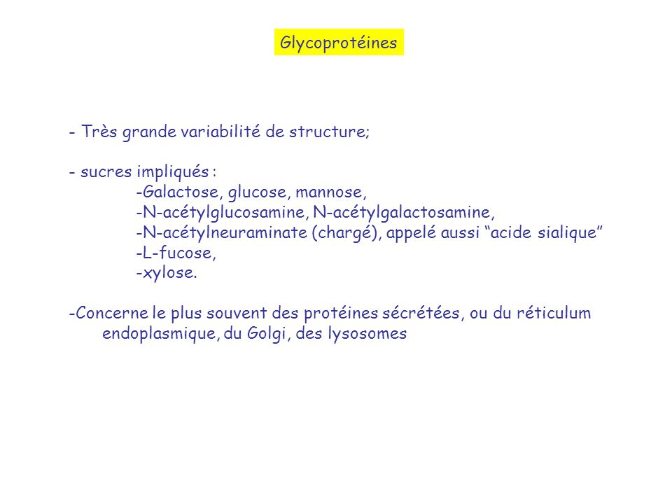 Glycoprotéines - Très grande variabilité de structure; sucres impliqués : Galactose, glucose, mannose,