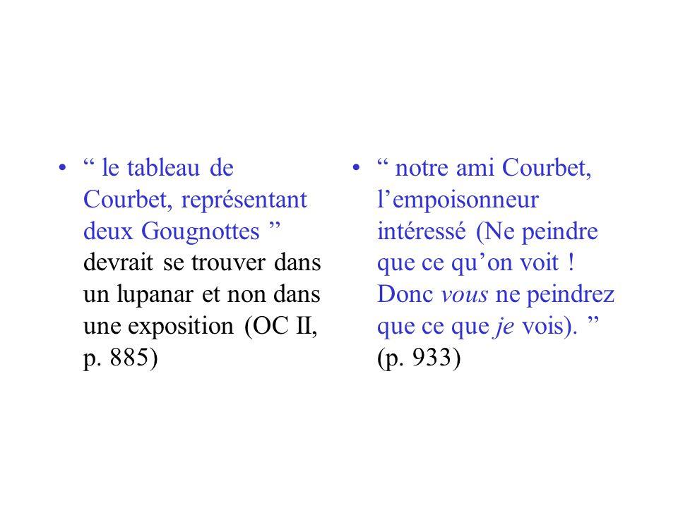le tableau de Courbet, représentant deux Gougnottes devrait se trouver dans un lupanar et non dans une exposition (OC II, p. 885)