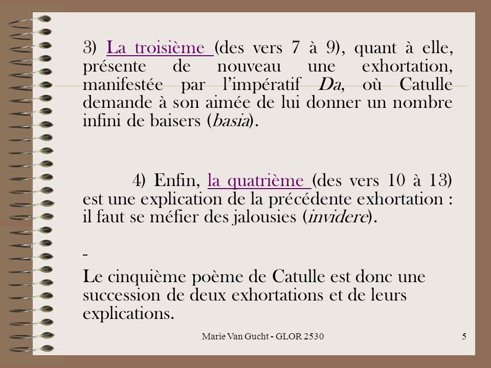 3) La troisième (des vers 7 à 9), quant à elle, présente de nouveau une exhortation, manifestée par l'impératif Da, où Catulle demande à son aimée de lui donner un nombre infini de baisers (basia).