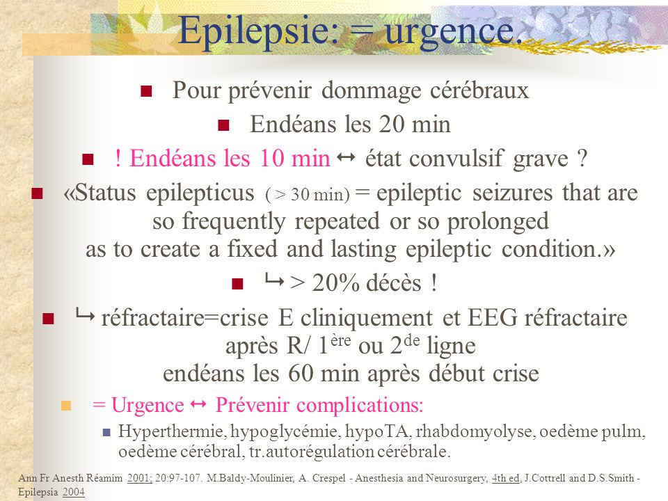 Epilepsie: = urgence. Pour prévenir dommage cérébraux