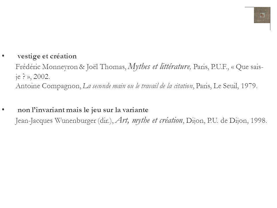 vestige et création Frédéric Monneyron & Joël Thomas, Mythes et littérature, Paris, P.U.F., « Que sais-je », 2002.