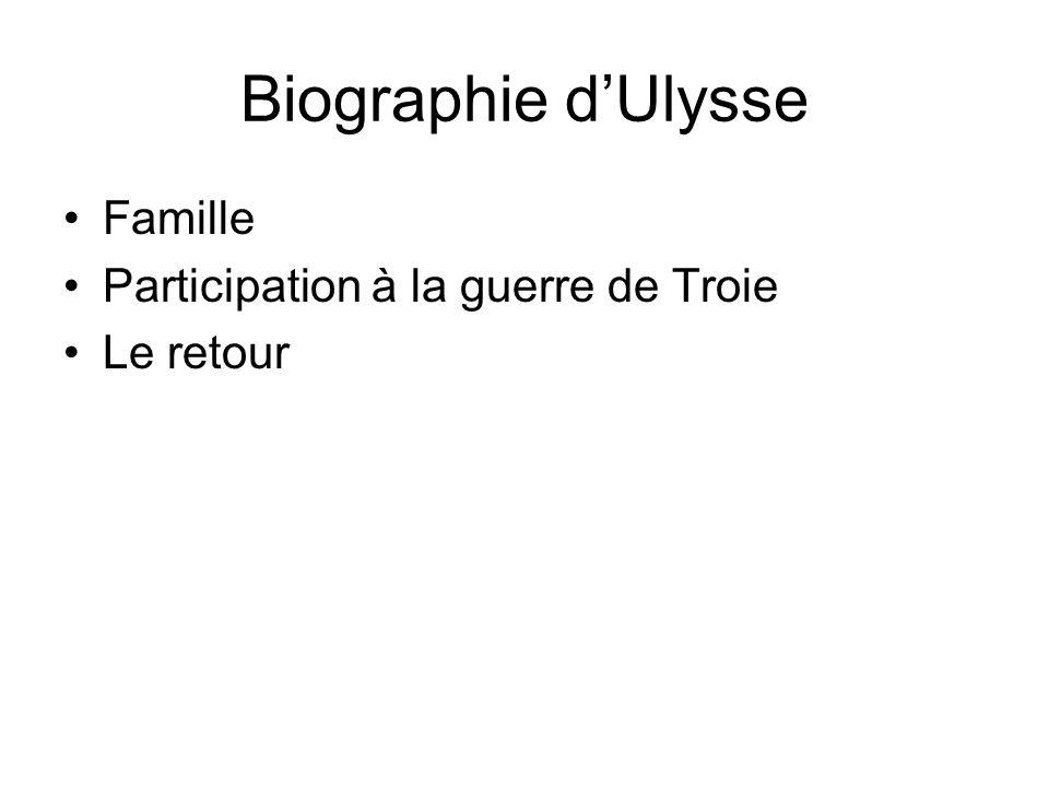 Biographie d'Ulysse Famille Participation à la guerre de Troie