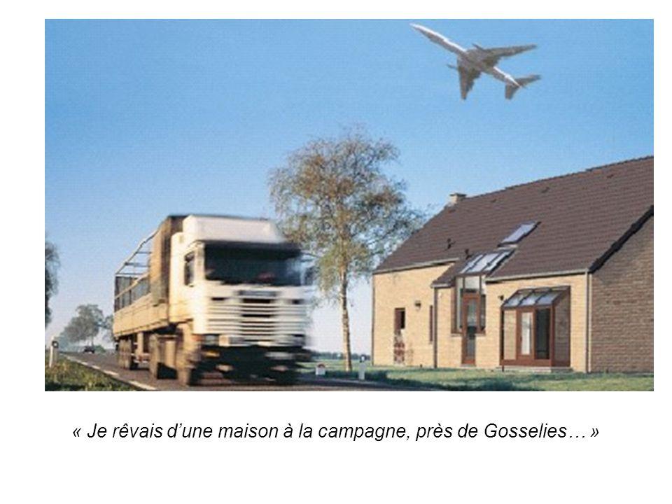 « Je rêvais d'une maison à la campagne, près de Gosselies… »