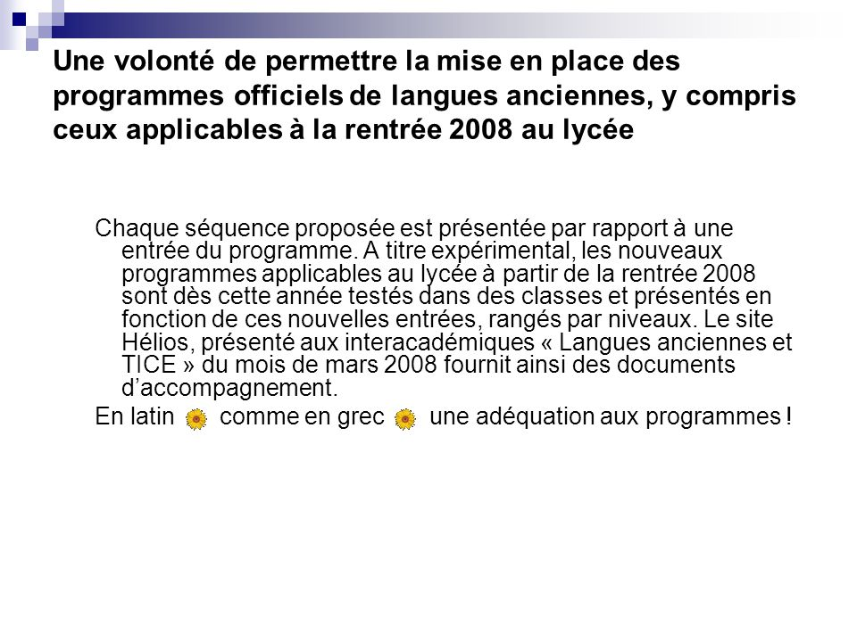 Une volonté de permettre la mise en place des programmes officiels de langues anciennes, y compris ceux applicables à la rentrée 2008 au lycée