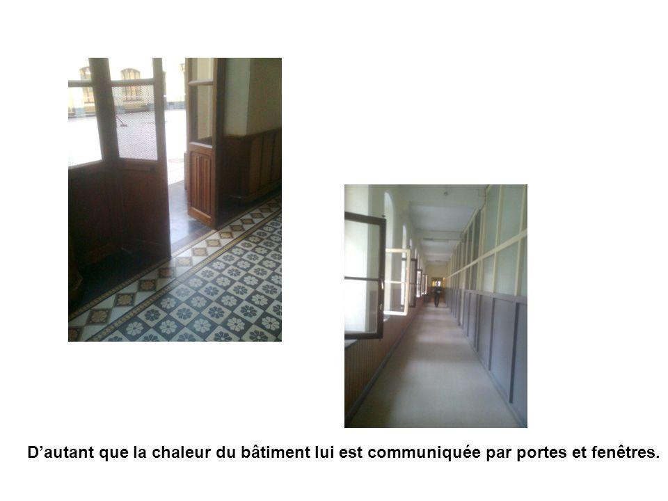 D'autant que la chaleur du bâtiment lui est communiquée par portes et fenêtres.