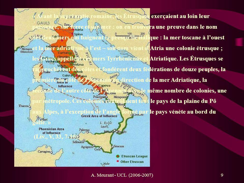 « Avant la suprématie romaine, les Étrusques exerçaient au loin leur puissance, sur terre et sur mer : on en trouvera une preuve dans le nom des deux mers qui baignent la presqu'île italique : la mer toscane à l'ouest et la mer adriatique à l'est – son nom vient d'Atria une colonie étrusque ; les Grecs appellent ces mers Tyrrhénienne et Atriatique. Les Étrusques se rapprochèrent des côtes et fondèrent deux fédérations de douze peuples, la première du côté de l'Apennin en direction de la mer Adriatique, la seconde de l'autre côté de l'Apennin avec le même nombre de colonies, une par métropole. Ces colonies contrôlaient tout le pays de la plaine du Pô aux Alpes, à l'exception de l'angle formé par le pays vénète au bord du golfe. »