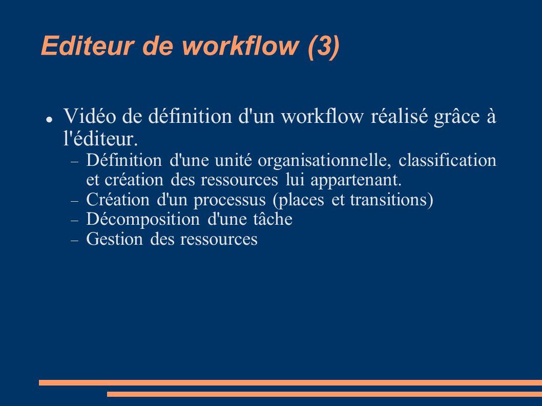 Editeur de workflow (3) Vidéo de définition d un workflow réalisé grâce à l éditeur.