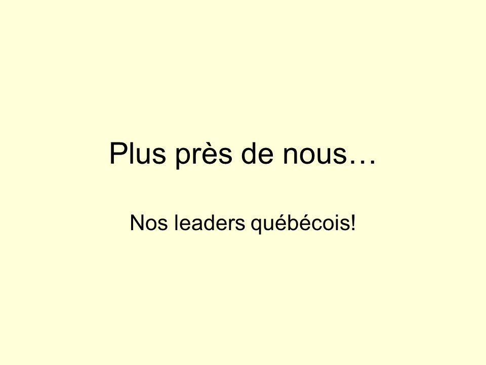 Plus près de nous… Nos leaders québécois!