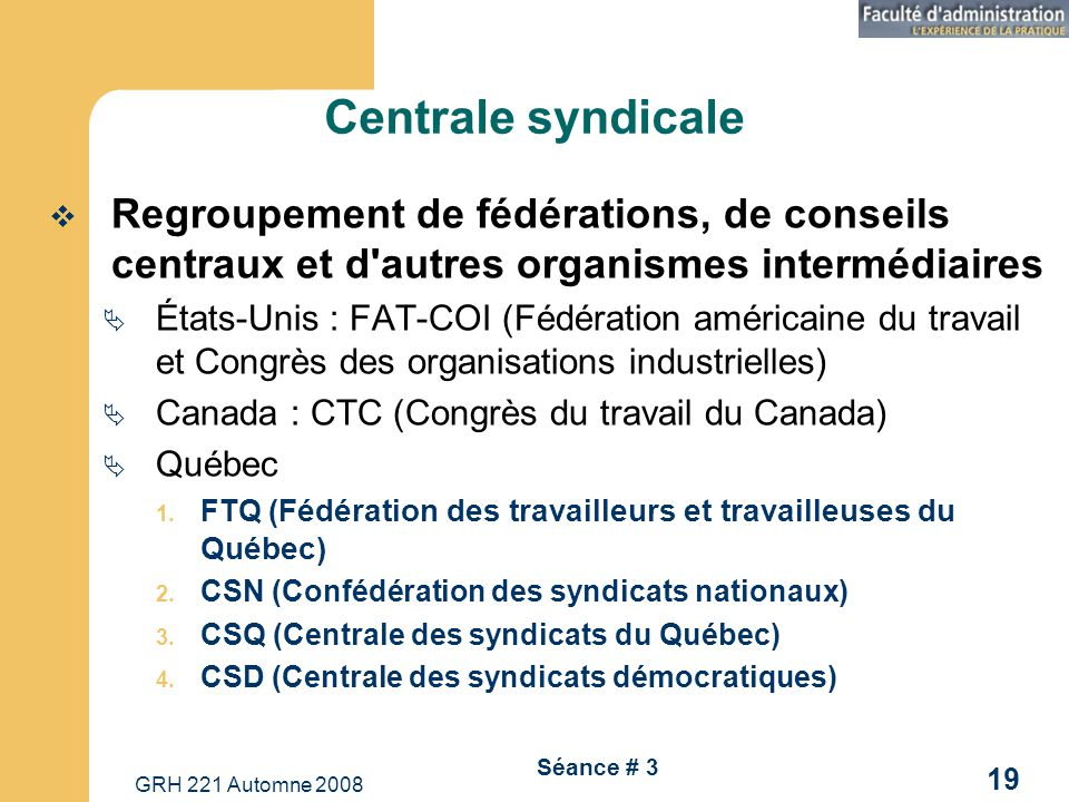 Centrale syndicale Regroupement de fédérations, de conseils centraux et d autres organismes intermédiaires.