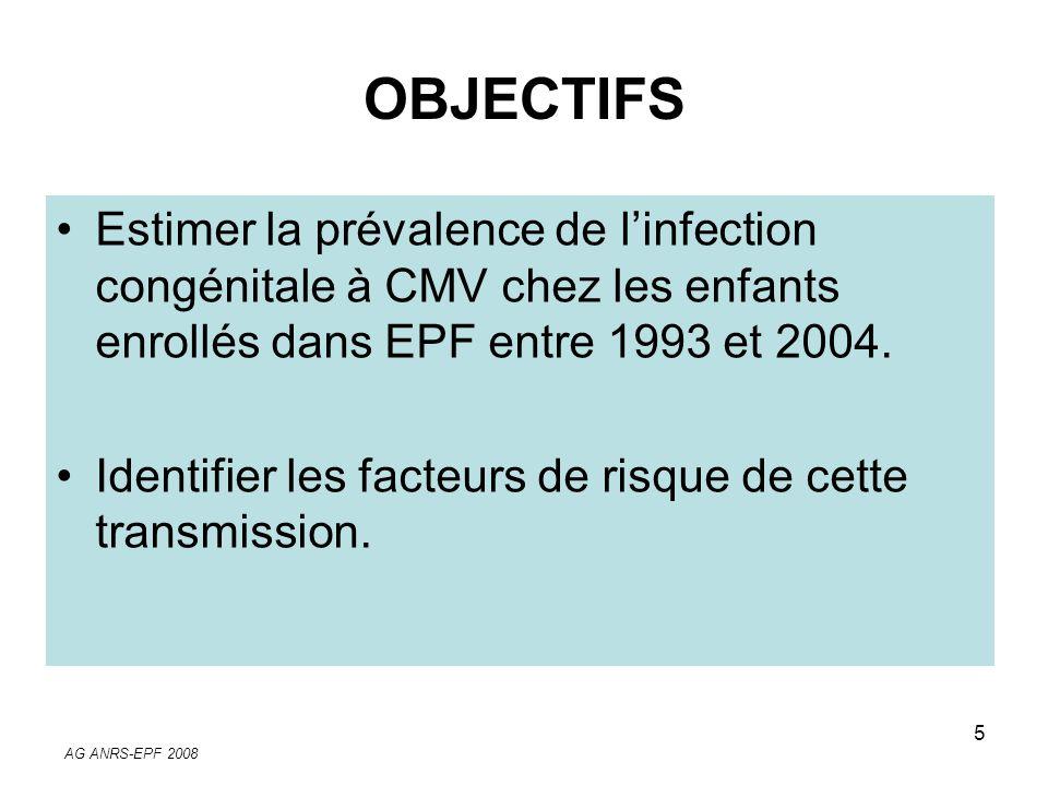 OBJECTIFS Estimer la prévalence de l'infection congénitale à CMV chez les enfants enrollés dans EPF entre 1993 et 2004.