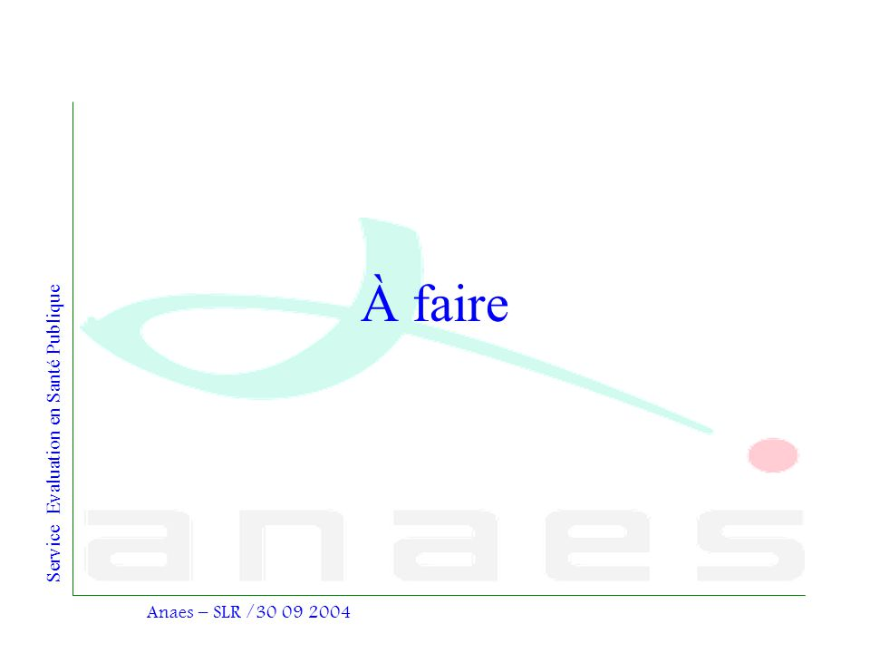 À faire Anaes – SLR /30 09 2004