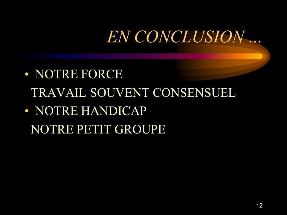 EN CONCLUSION … NOTRE FORCE TRAVAIL SOUVENT CONSENSUEL NOTRE HANDICAP