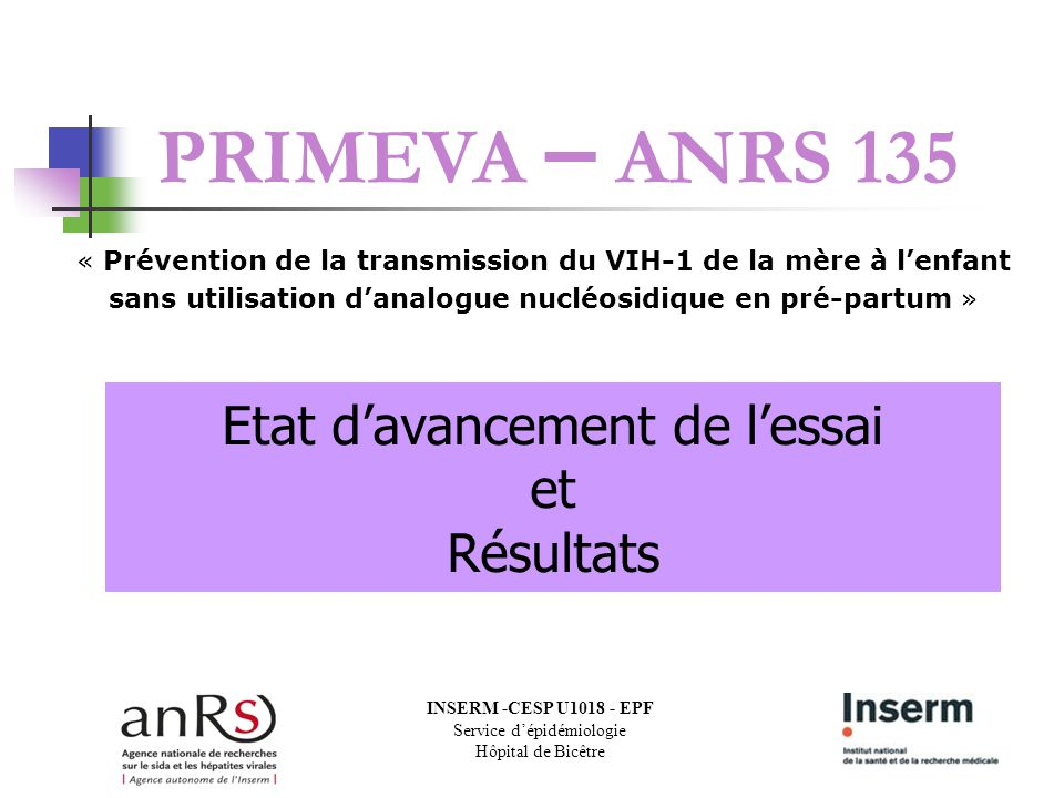 PRIMEVA – ANRS 135 Etat d'avancement de l'essai et Résultats