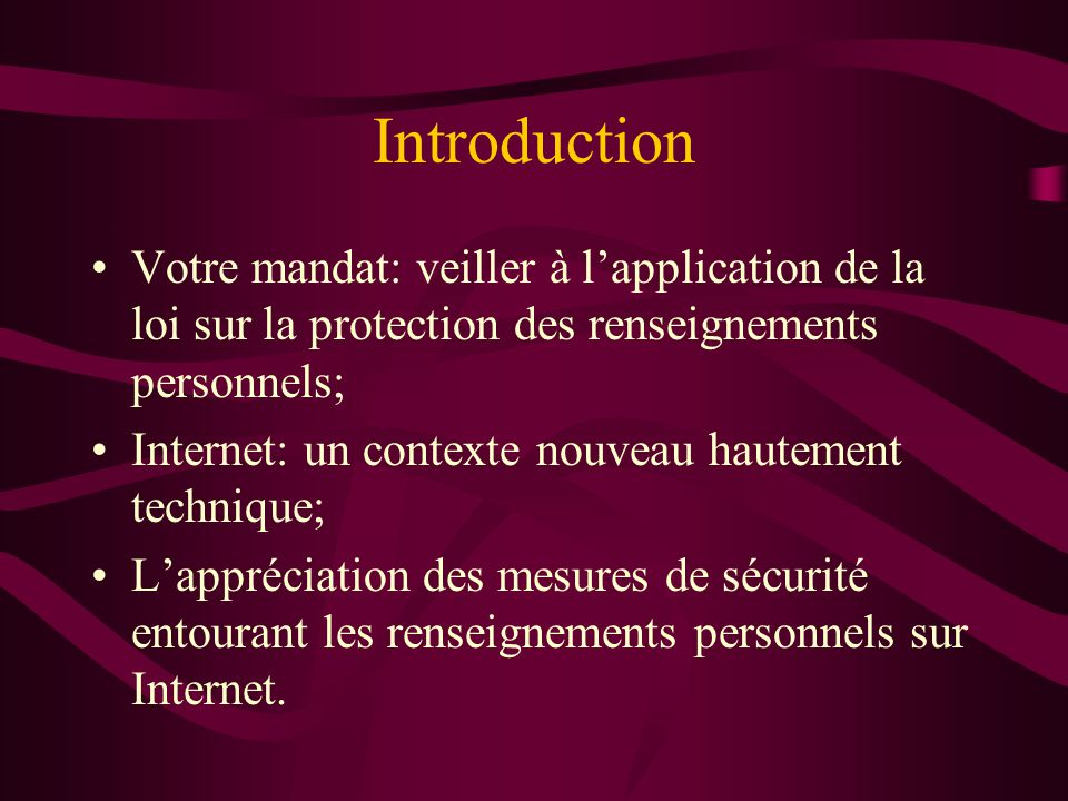 Introduction Votre mandat: veiller à l'application de la loi sur la protection des renseignements personnels;