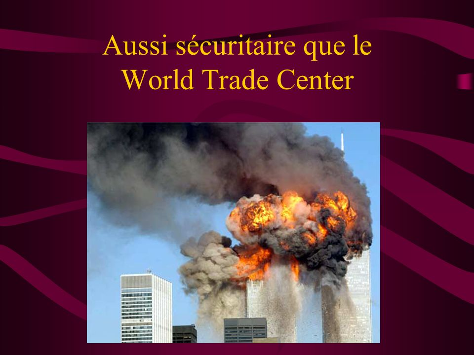 Aussi sécuritaire que le World Trade Center