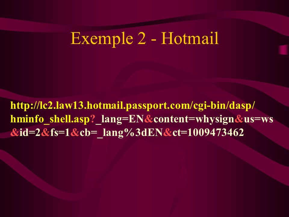 Exemple 2 - Hotmail http://lc2.law13.hotmail.passport.com/cgi-bin/dasp/ hminfo_shell.asp _lang=EN&content=whysign&us=ws.