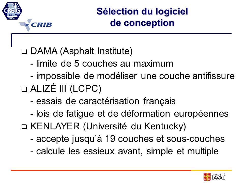 Sélection du logiciel de conception. DAMA (Asphalt Institute) - limite de 5 couches au maximum. - impossible de modéliser une couche antifissure.