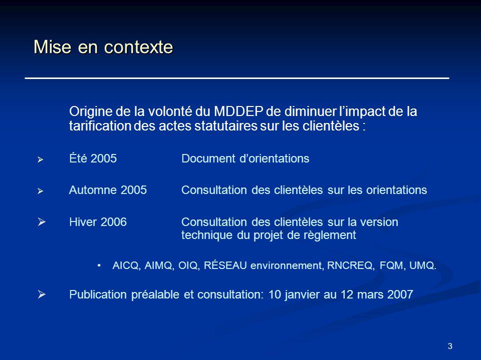 Mise en contexte Origine de la volonté du MDDEP de diminuer l'impact de la tarification des actes statutaires sur les clientèles :